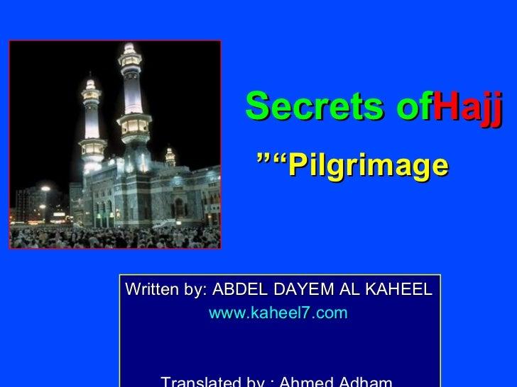 """Secrets ofHajj              """"""""PilgrimageWritten by: ABDEL DAYEM AL KAHEEL           www.kaheel7.com"""