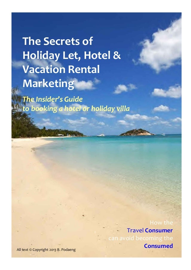 The Secrets of   Holiday Let, Hotel &   Vacation Rental   Marketing   The Insider's Guide   to booking a hotel or holiday ...