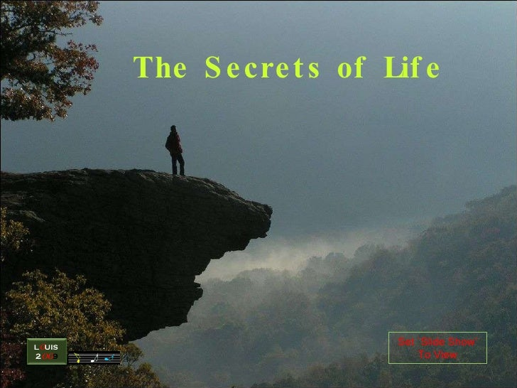 Set `Slide Show' To View The Secrets of Life   L O UIS  2 OO 9