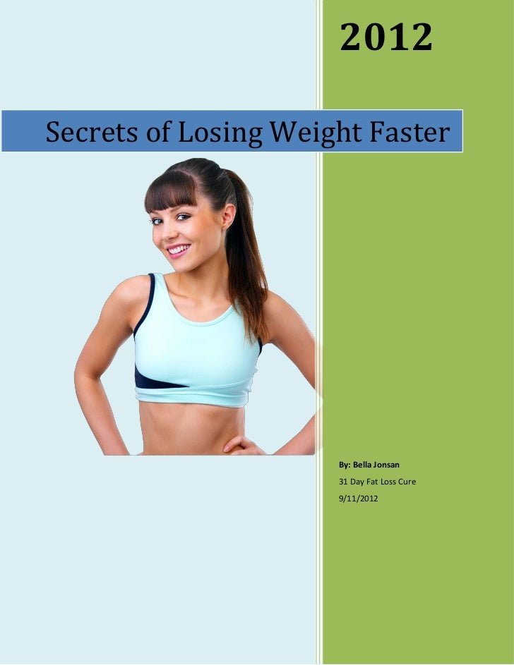 2012Secrets of Losing Weight Faster                      By: Bella Jonsan                      31 Day Fat Loss Cure       ...