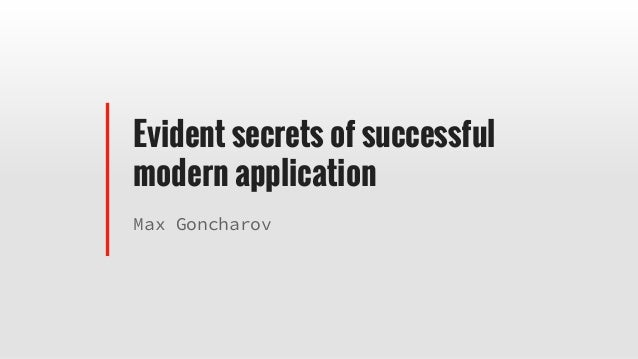Evident secrets of successful modern application Max Goncharov
