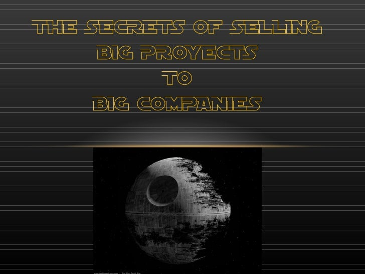 THE SECRETS OF SELLING BIG PROYECTS TO BIG COMPANIES