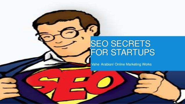 Vahe Arabian/ Online Marketing Works SEO SECRETS FOR STARTUPS