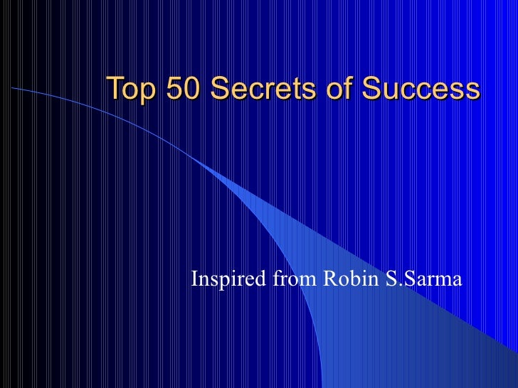 Top 50 Secrets of Success Inspired from Robin S.Sarma