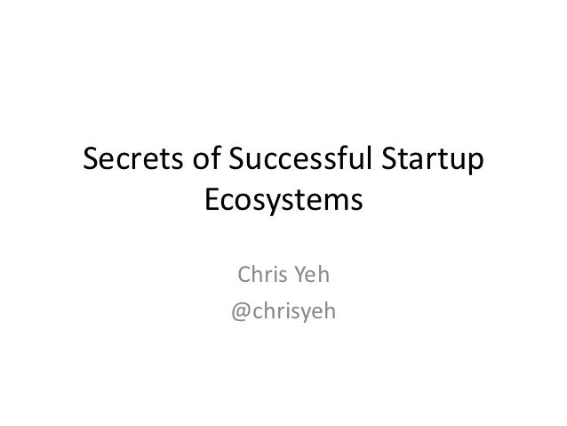 Secrets of Successful Startup         Ecosystems          Chris Yeh          @chrisyeh