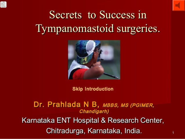 Secrets to Success in   Tympanomastoid surgeries.              Skip Introduction   Dr. Prahlada N B,    MBBS, MS (PGIMER, ...