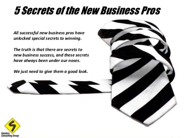 5 Secrets of the New Business Pros  All successful new business pros have  unlocked special secrets to winning.  The truth...