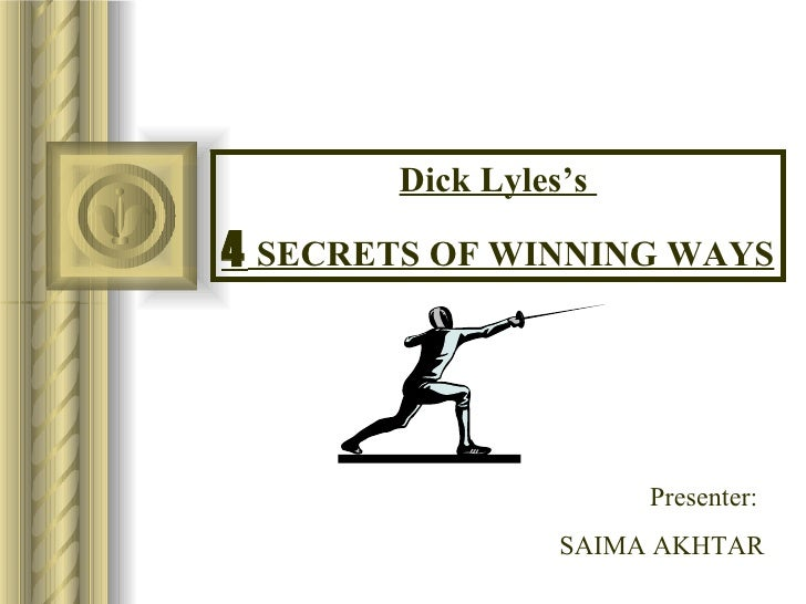 Dick Lyles's  4  SECRETS OF WINNING WAYS Presenter:  SAIMA AKHTAR