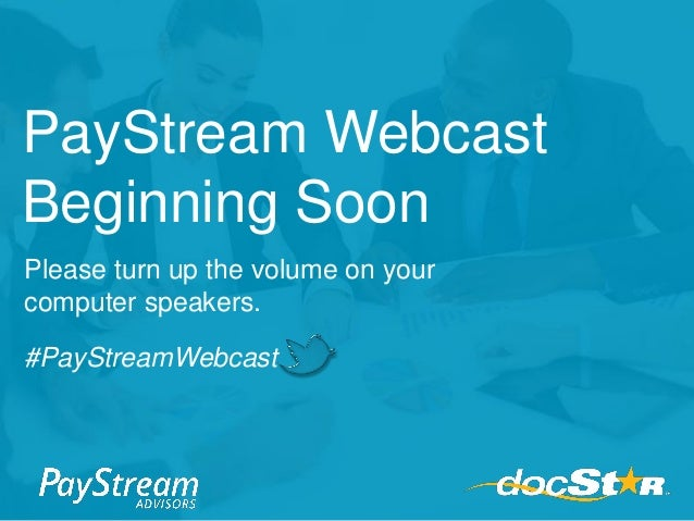 PayStream Webcast Beginning Soon Please turn up the volume on your computer speakers. #PayStreamWebcast