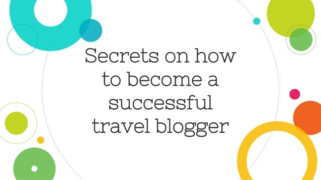 Secrets on how to become a successful travel blogger