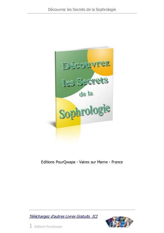 Découvrez les Secrets de la Sophrologie Editions PourQwapa - Vaires sur Marne - France Téléchargez d'autres Livres Gratuit...