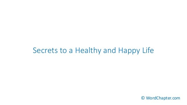 Secrets to a Healthy and Happy Life © WordChapter.com