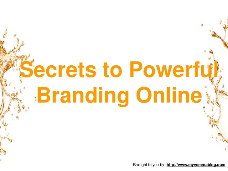 Secrets to Powerful Branding Online<br />Brought to you by: http://www.myvemmablog.com<br />