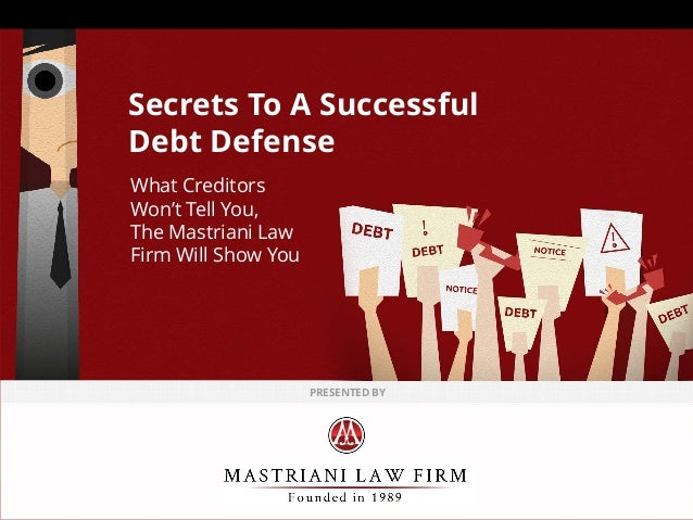 Secrets To A Successful Debt Defense What Creditors Won't Tell You, The Mastriani Law Firm Will Show You PRESENTED BY