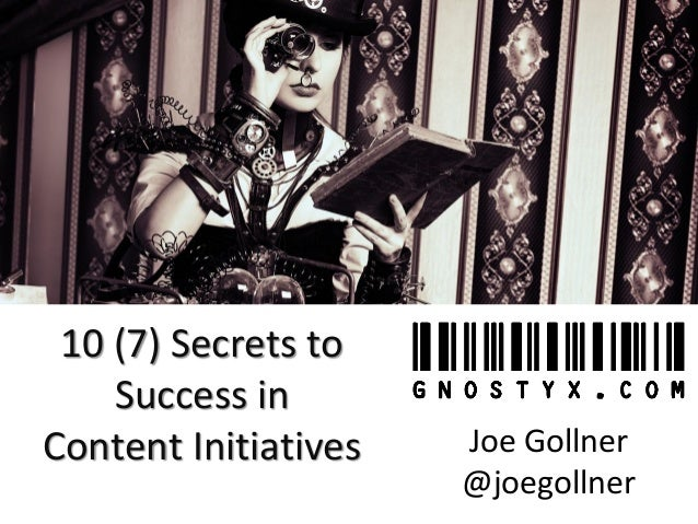 10 (7) Secrets to Success inContent Initiatives  Joe Gollner  @joegollner