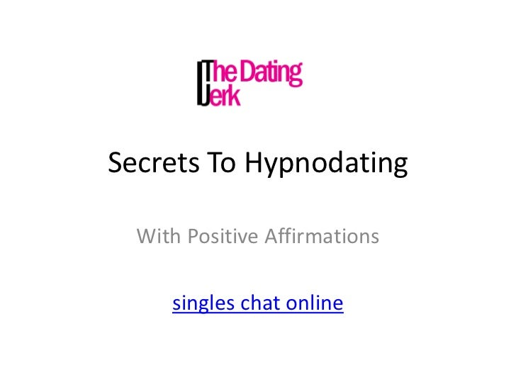 Secrets To Hypnodating<br />With Positive Affirmations<br />singles chat online<br />