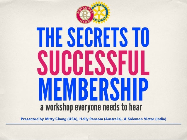 THE SECRETS TO SUCCESSFUL MEMBERSHIP Presented by Mitty Chang (USA), Holly Ransom (Australia), & Solomon Victor (India) a ...