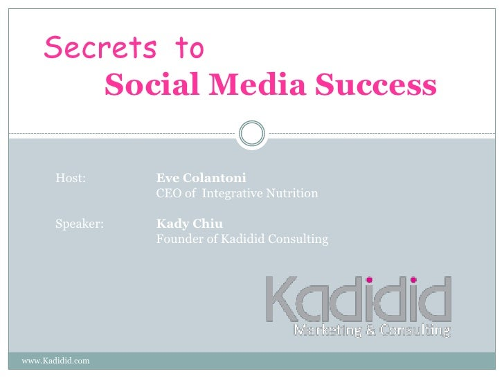 www.Kadidid.com<br />Secrets to                              Social Media Success<br />Host: 		Eve Colantoni<br />		CEO of...
