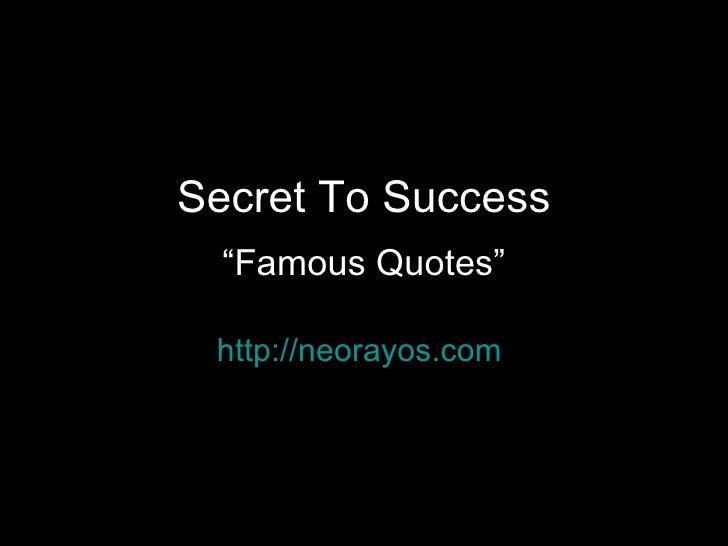 "Secret To Success ""Famous Quotes"" http://neorayos.com"