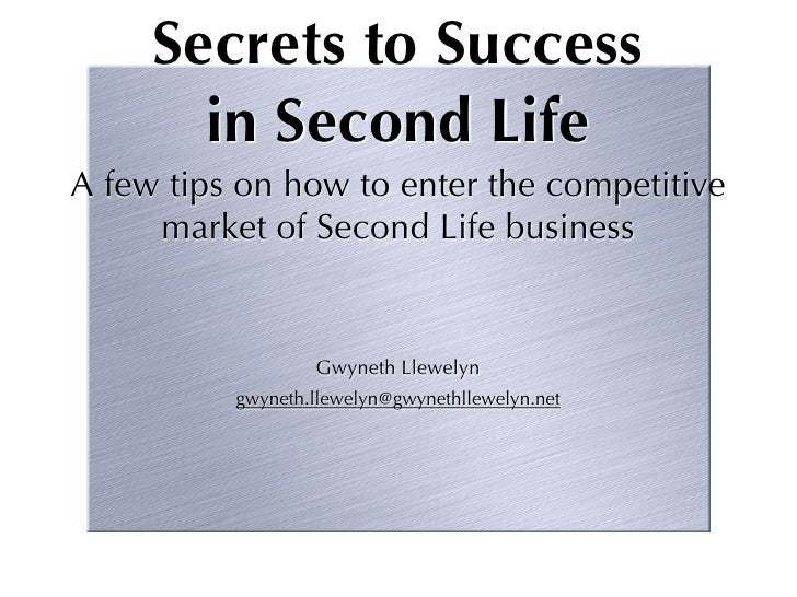 Secrets to Success       in Second LifeA few tips on how to enter the competitive     market of Second Life business      ...