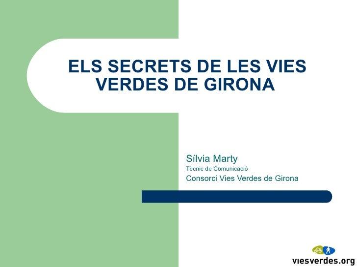 ELS SECRETS DE LES VIES VERDES DE GIRONA  Sílvia Marty Tècnic de Comunicació Consorci Vies Verdes de Girona