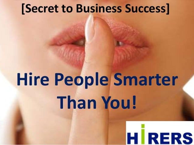 [Secret to Business Success] Hire People Smarter Than You!