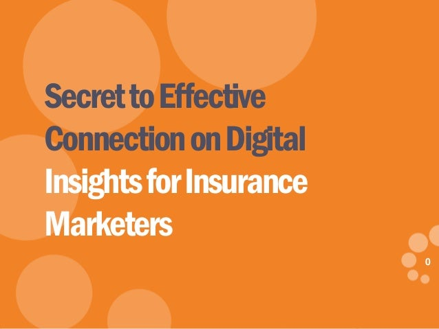0 eDynamic, Wednesday, May 21, 2014 0 SecrettoEffective ConnectiononDigital InsightsforInsurance Marketers