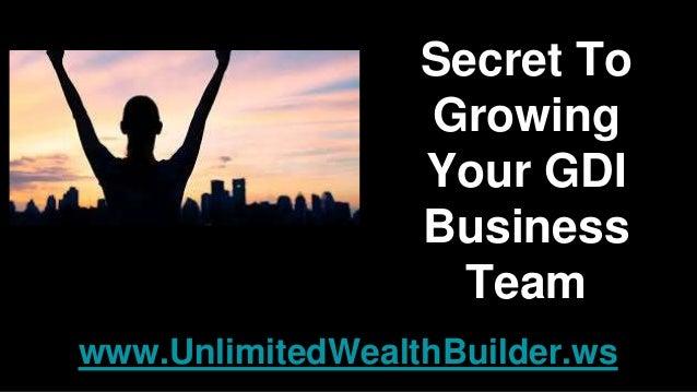Secret To Growing Your GDI Business Team www.UnlimitedWealthBuilder.ws