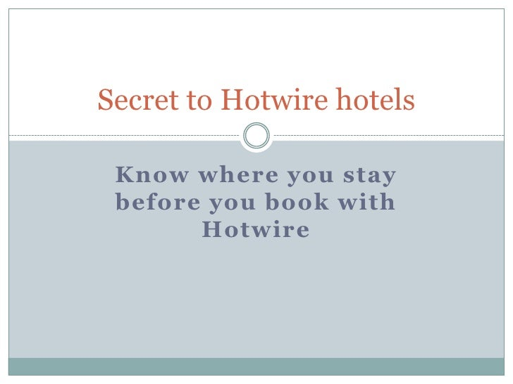 Know where you stay before you book with Hotwire<br />Secret to Hotwire hotels<br />