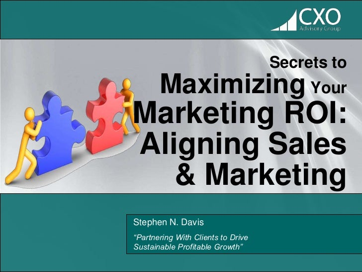 "Secrets to       Maximizing YourMarketing ROI:Aligning Sales   & MarketingStephen N. Davis""Partnering With Clients to Driv..."