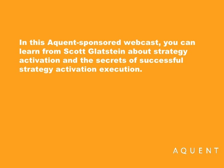 Strategy Activation: The Secret to Successful Execution.  In this Aquent-sponsored webcast, Scott Glatstein talks about st...