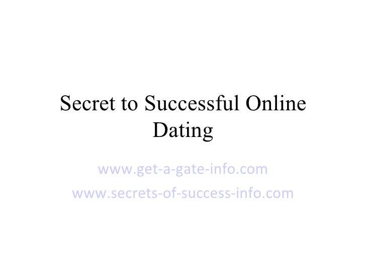 Secret to Successful Online Dating www.get-a-gate-info.com www.secrets-of-success-info.com