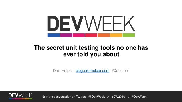 The secret unit testing tools no one has ever told you about Dror Helper | blog.drorhelper.com | @dhelper Join the convers...