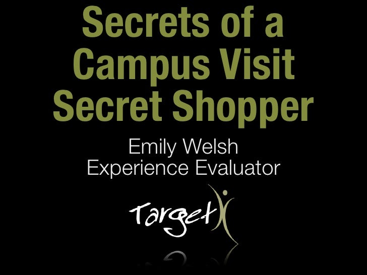 Secrets of a Campus VisitSecret Shopper     Emily Welsh Experience Evaluator