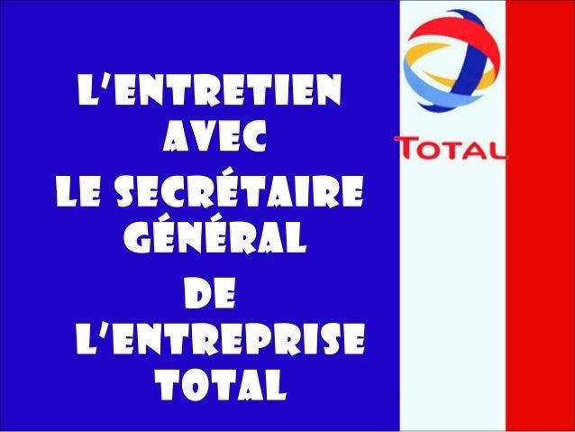L'entretien avec le secrétaire général de l'entreprise TOTAL