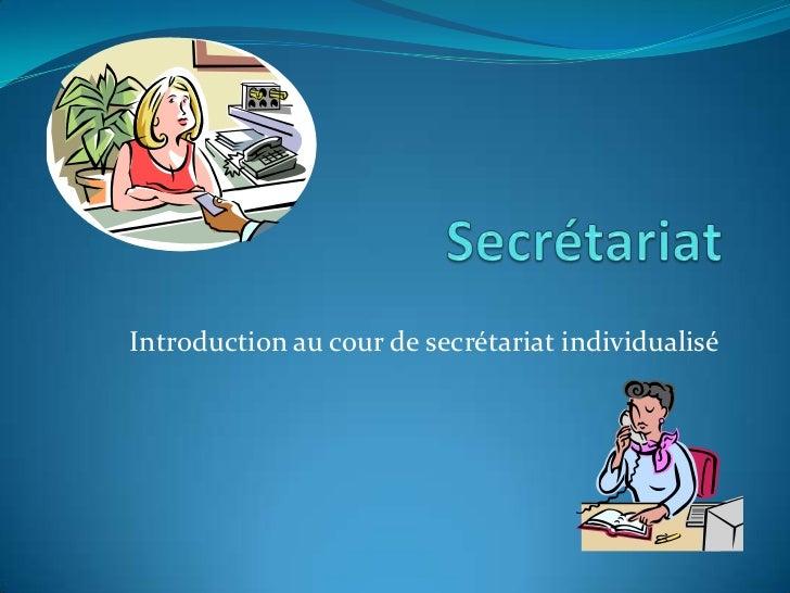 Secrétariat<br />Introduction au cour de secrétariat individualisé<br />