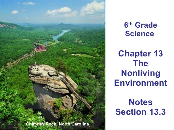 6 th  Grade Science  Chapter 13 The Nonliving Environment Notes Section 13.3 Chimney Rock, North Carolina