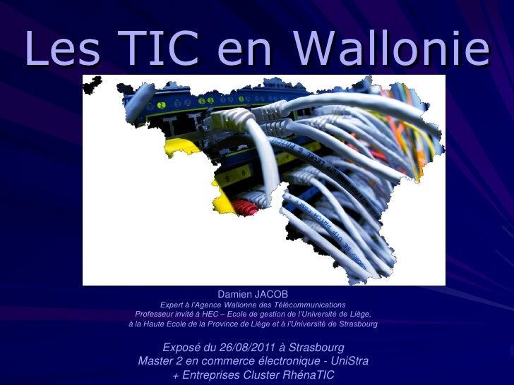 Les TIC en Wallonie                             Damien JACOB             Expert à l'Agence Wallonne des Télécommunications...