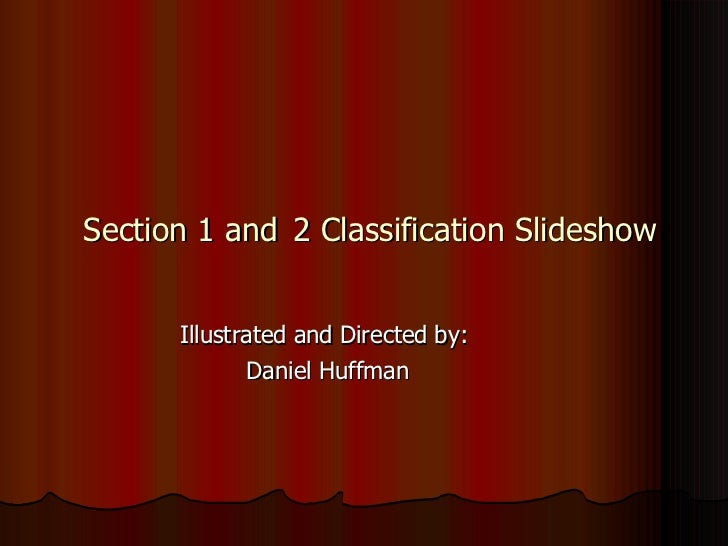 Section 1 and   2 Classification Slideshow Illustrated and Directed by:  Daniel Huffman