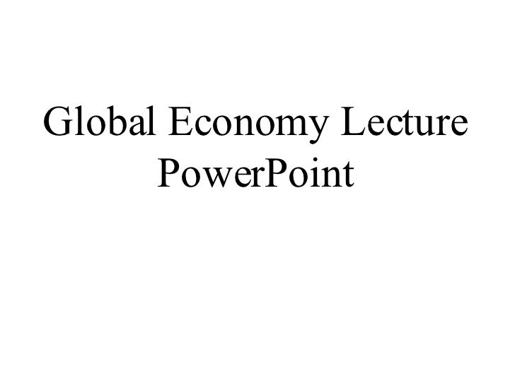 Global Economy Lecture PowerPoint