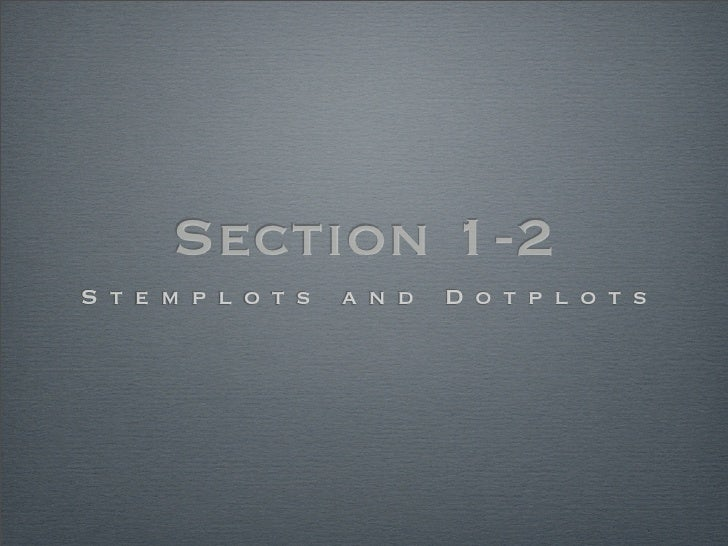 Section 1-2 Stemplots   and   Dotplots