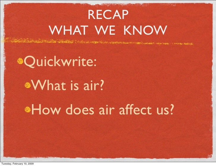 RECAP                              WHAT WE KNOW                   Quickwrite:                        What is air?         ...