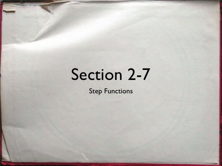 Section 2-7   Step Functions