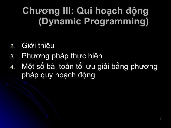 Chương III: Qui hoạch động (Dynamic Programming) <ul><li>Giới thiệu </li></ul><ul><li>Phương pháp thực hiện </li></ul><ul>...