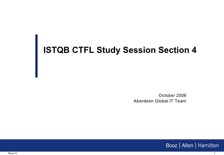 October 2006 Aberdeen Global IT Team ISTQB CTFL Study Session Section 4