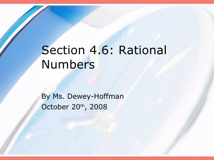 Section 4.6: Rational Numbers By Ms. Dewey-Hoffman October 20 th , 2008