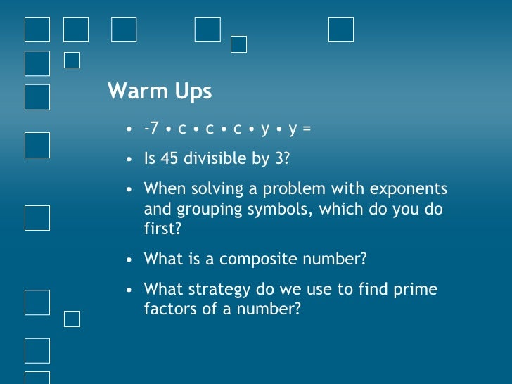 Warm Ups <ul><li>-7 • c • c • c • y • y =  </li></ul><ul><li>Is 45 divisible by 3? </li></ul><ul><li>When solving a proble...
