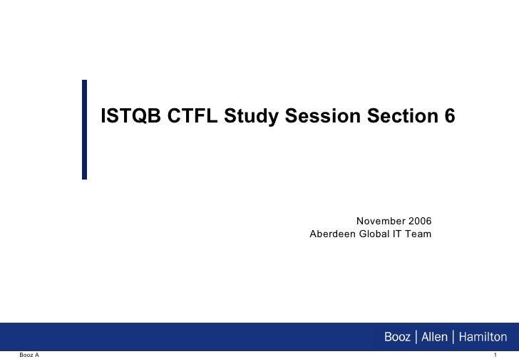 November 2006 Aberdeen Global IT Team ISTQB CTFL Study Session Section 6