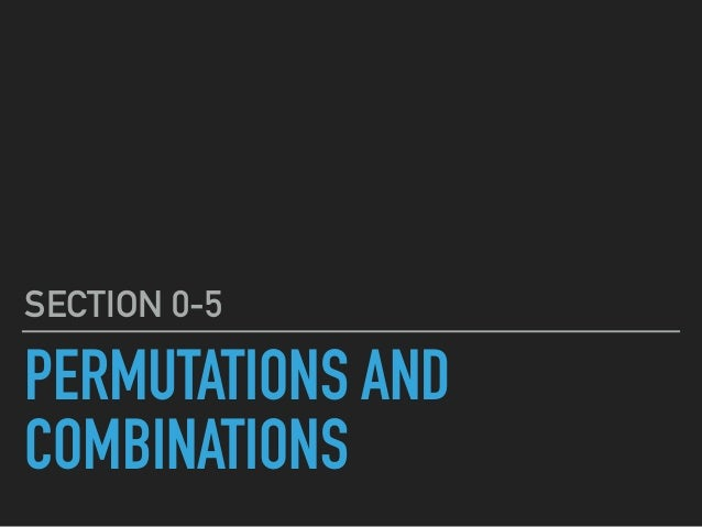 PERMUTATIONS AND COMBINATIONS SECTION 0-5