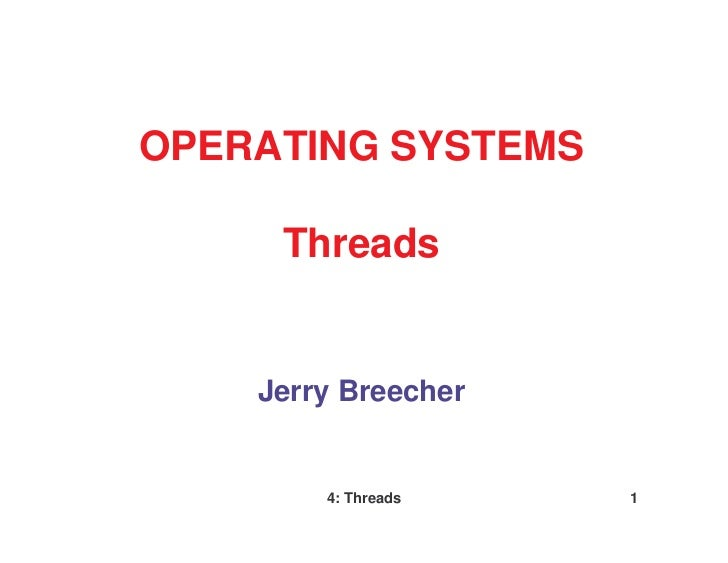 OPERATING SYSTEMS     Threads    Jerry Breecher        4: Threads   1